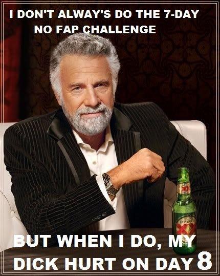 "7 DAY NO FAP CHALLENGE. I dare you.. whhhat tha so you wanna tell me that the ""7 day fap challenge"" is common?!? FFFFFUUUUUUU hardest fucking DAY OF MY Life true story"