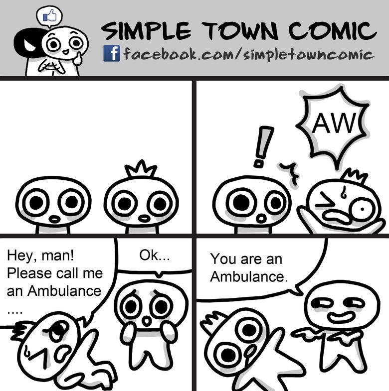 "Call me an ambulance!!!!. www.facebook.com/SimpleTownComic. i faceebook. asom/ s"" Mht A rra kaii) baii) SIMPLE TOWN some Hey, man! Le. kcs,,, You are an Please  Call me an ambulance!!!! www facebook com/SimpleTownComic i faceebook asom/ s"" Mht A rra kaii) baii) SIMPLE TOWN some Hey man! Le kcs You are Please"