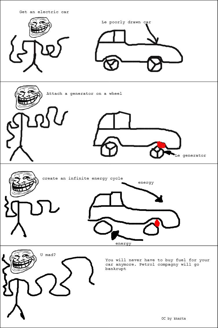 "Car science troll. OC by me As you can see, I can't draw . Get an electric car"" Le porrly drawn car"" Attach a generator en a wheel iii, ii ',' _iii, generator c Car science troll OC by me As you can see I can't draw Get an electric car"" Le porrly drawn Attach a generator en wheel iii ii ' _iii c"