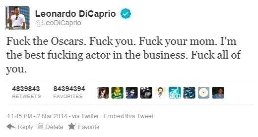 Close but no cigar ). 100% legit bro's, i'm dicaprio's hand and i can confirm. Leonardo DiCaprio tlt Fuck the Oscars. Fuck you. Fuck your mom.. I' m the best fu oscar Your mom