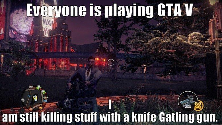 GAT V. . ant Still killing stuff with a Imi B Gatling gun.. I hate not having money to buy video games. Saints gat GAT V