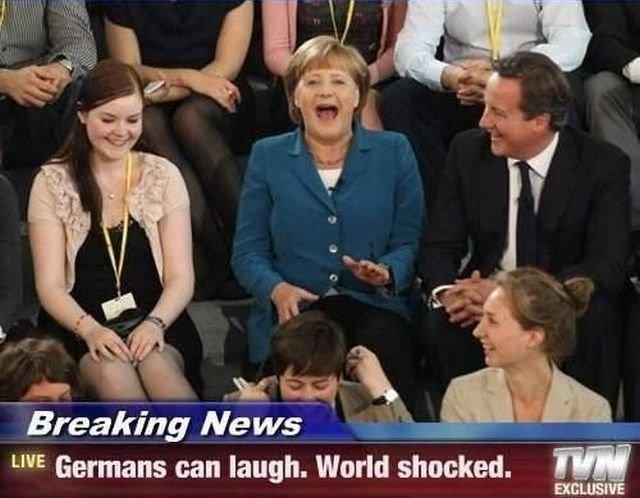 Germans. ja ja dei can laff. Lite Germans can laugh. World shocked. ! Germans ja dei can laff Lite laugh World shocked !