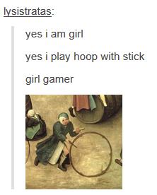 Girl Gamer. . adas: yes i am girl yes i play hoep with stick girl gamer. yes i am game yes i play girls game girler Girl Gamer adas: yes i am girl play hoep with stick gamer game girls girler