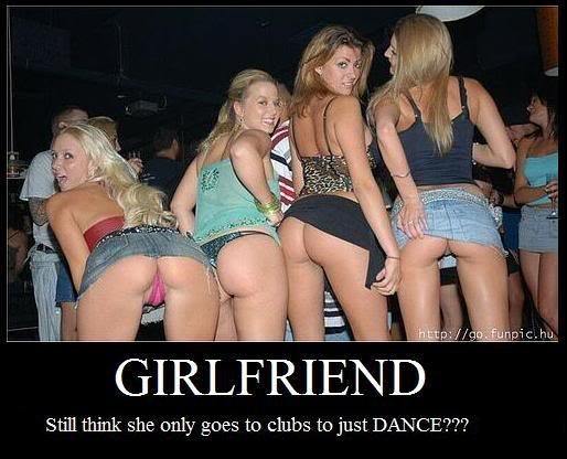 girlfriends. . GIRLFRIEND Still think she only goes to clubs to just DANCE??? girlfriends GIRLFRIEND Still think she only goes to clubs just DANCE???