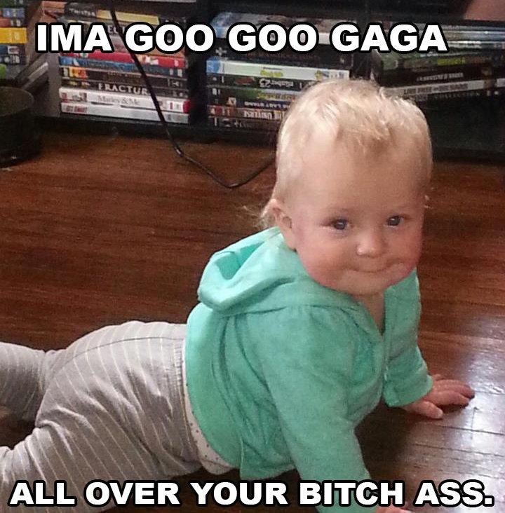 GOO GOO GAGA. take it easy baby.. goo goo gaga