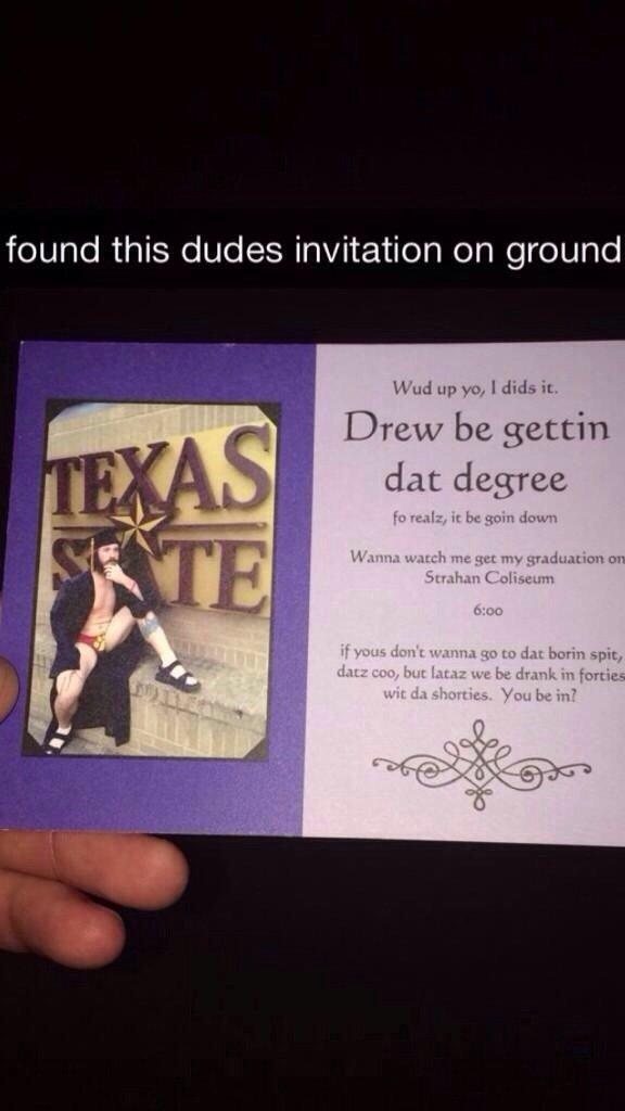 graduation invitation. . found this dudes invitation on ground Drew Jellal, gettin den: degree graduation invitation found this dudes on ground Drew Jellal gettin den: degree