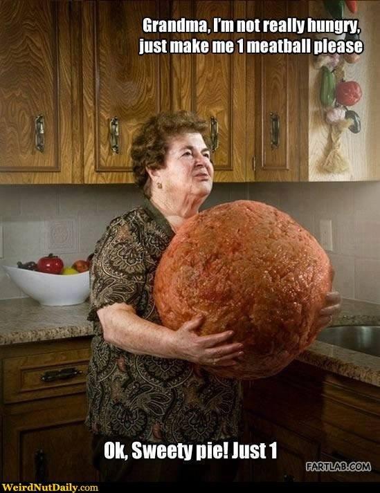 Grandma please just one. . Grandma. I' m mutually inst make me I meatball ' Gk. Sweet! Alie! Justa. Just one ball Grandma funny pictures