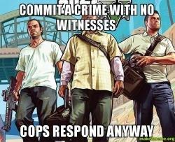 GTA logic. .. Just like in every single GTA game ever GTA logic Just like in every single game ever