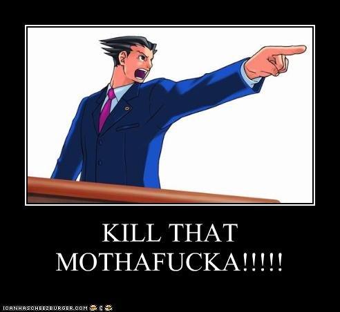 Kill that Mothafucka. . KILL THAT MOTHAFUCKAA! I I I! kill that Mothafucka