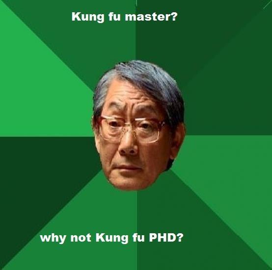 Kung fu master?. Kung fu master?. Kung m master'? why not Kung m PHD? Asian kung fu PhD