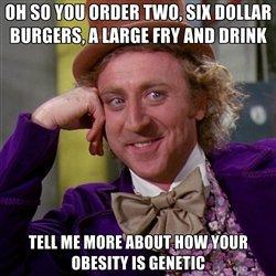 Obesity is genetic. Why U.S. is fat. rm an MIR! nnw}' nun obese wonka meme
