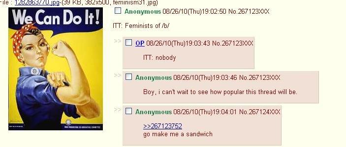 oh 4chan feminist u so funny. u fail bitch. I Anonymous CE/ 26/ ) 19: 02: 50 No. 267123) ( X FIT: Feminists of/ b/ Tr: nobody I Anonymous CE/ 26/ ) 1903: 46 No. O u so funny