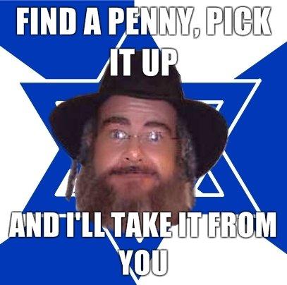 Old saying jew. {he's more jew than you}. NH Inurl' IT FINN fih' jew