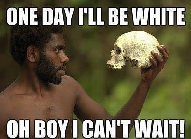 One day... . ONE DAY I' ll BE WHITE III BOY I '' WAIT! One day ONE DAY I' ll BE WHITE III BOY I '' WAIT!