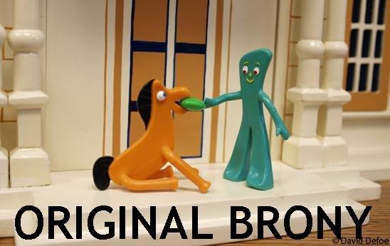 original brony. .. GUMBI WAS THE BASE OF MY CHILDHOOD brony