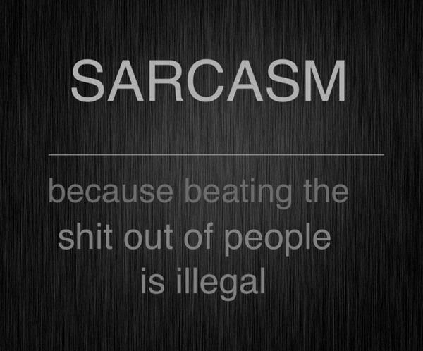 sarcasm. . sarcasm