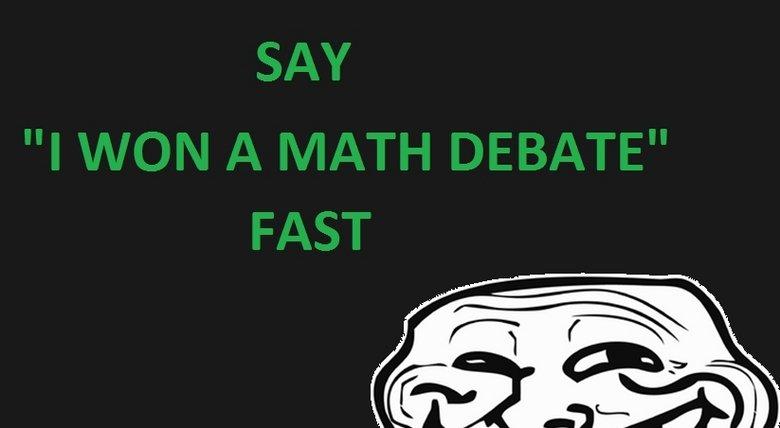Say It. .. he must be smart i won a math deb