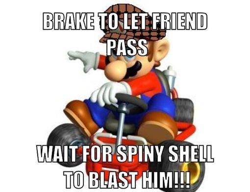 Scumbag Mario Kart Strategy. . Scumbag Mario Kart Strategy