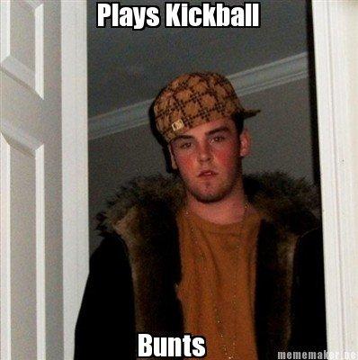 Scumbag Steve. Yeah Kickball. fuck tags