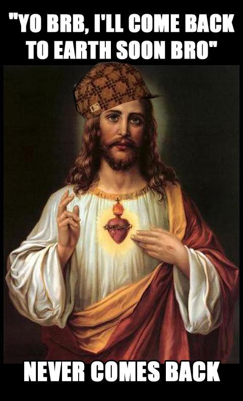 Scumbag Jesus. First OC for me... FALSE PROPHET! ALL HAIL THE REAL JESUS! Scumbag Jesus First OC for me FALSE PROPHET! ALL HAIL THE REAL JESUS!
