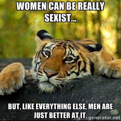 Sexism. Source: imgur. BOT, [IKE , MEN ME BETTER Iau' . not. This got it. It's new to me. Sexism Source: imgur BOT [IKE MEN ME BETTER Iau' not This got it It's new to me