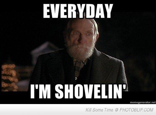 shovelin'. . shovelin'