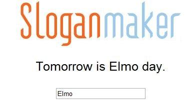 Slogan Maker Has Spoken !. Tomorrow shall now be Elmo day !. slogan maker elmo day Slogan maker lol