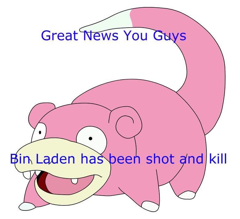 SloooooowPoke. . in Laden ha kill. no. SloooooowPoke in Laden ha kill no