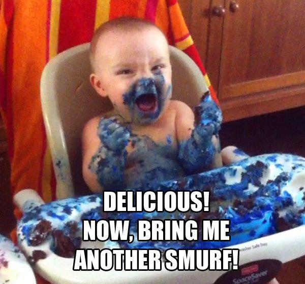 Smurf's up. They taste like blue... Looks like his food Blue up i'm sorry smurfabalism