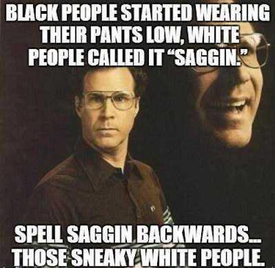 Sneaky. . BLAH I' Elli' STARTED WEARING THEIR PANTS WW. ' at. _ ttr I. s a g g i n b a c k w a r d s. its not that hard. Sneaky BLAH I' Elli' STARTED WEARING THEIR PANTS WW ' at _ ttr I s a g i n b c k w r d its not that hard