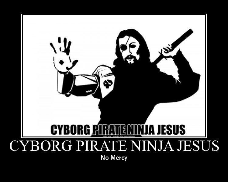 So screwed. .. CYBORG PIRATE NINJA JESUS CHRIST!!! So screwed CYBORG PIRATE NINJA JESUS CHRIST!!!