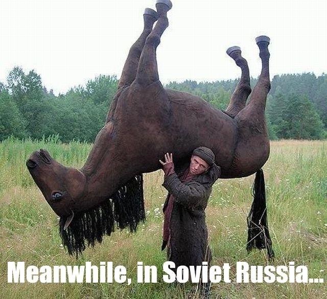 "Soviet Russia Horse. in soviet russia, horse rides you!. miimii"" . ti. reiji/ iti sum. soviet russia Horse lol win"