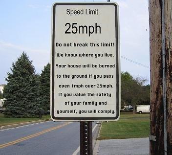 Speed Limit. lol.. wish I had that sign Speed limit