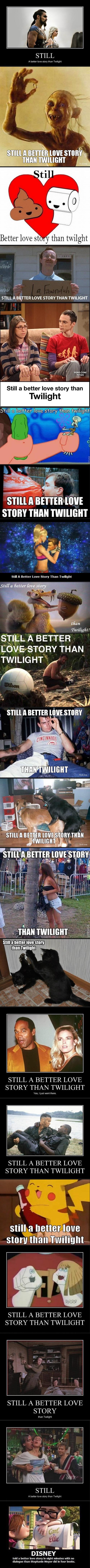 Still A Better Love Story Than Twilight. twitter.com/#!/Alheath4L. STILL A B' TTER LOVE STORY THAN TWILIGHT mm F STILL II ' DIIE STORY THAN TWILIGHT dwilight! S still a better Love story than twilight