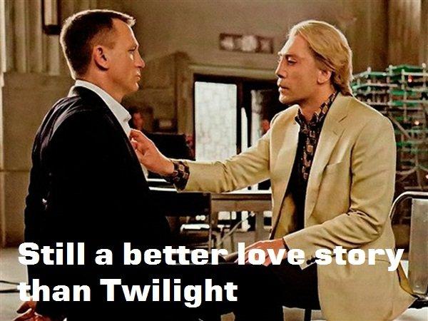 Still better than Twilight. Even when James Bond has a homosexual experience..... its still better than Twilight OC i think. an Twilight better than twil