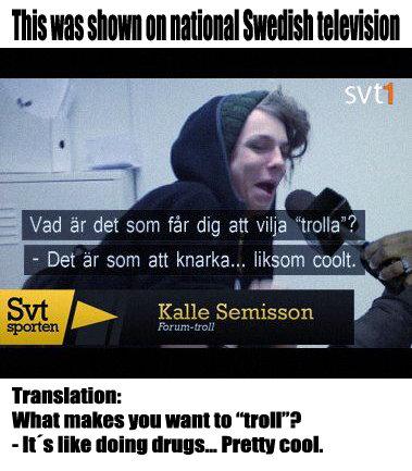 "Swedish interview about ""trolling"". . F/ Cad Er det sum fir dig an we ""miss""? Ill I - Det er Eran"": an marina... : ran cost. III MIKE Ill"" Willi Ill ' In Into d trolling swedish"