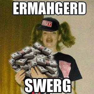 sweerrrrg. troo oh see.. ermahgerd Swerg