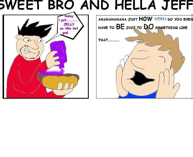 Sweet Bro And Hella Jeff. www.mspaintadventures.com/sweetbroandhellajeff/comoc.php?cid=007.jpg. SWEET BRO Werslty HELLA STEP sweet bro hella jeff