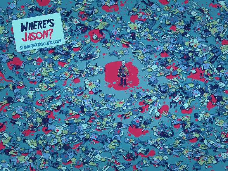 Where's Jason?. .. JAAASON! JASON! JAAAAAAAAASON! Where's Jason? JAAASON! JASON! JAAAAAAAAASON!