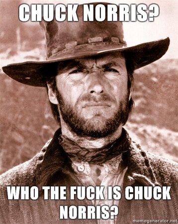 Whos chuck norris?. Clint Eastwood can totally kick cucks ass.. HELL YEAH!!! clint Chuck
