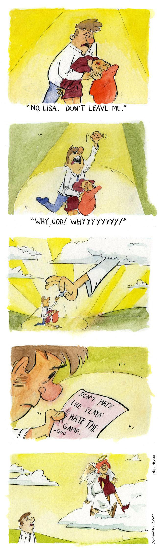 WHY GOD?!. Don't hate the playa, hate God. more comix at . toonhole toon cartoon comic webcomic gag why god God playa The Game