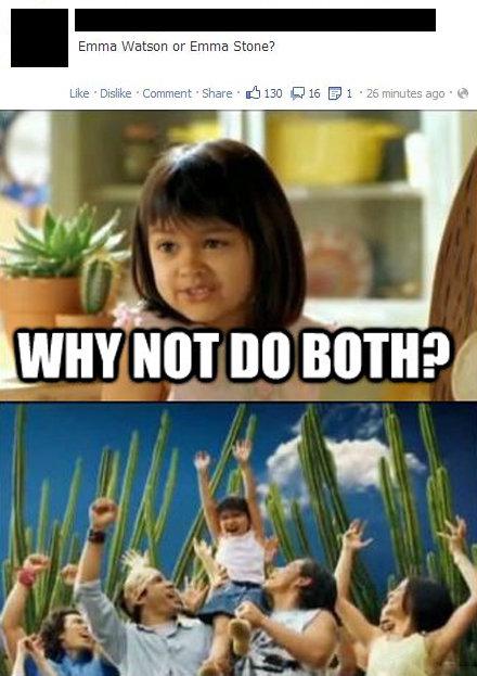 Why not do both?. OC. Emma Wat; =. u: In Emma win NOT no :. ...yeah. Why not do both? OC Emma Wat; = u: In win NOT no : yeah