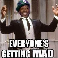 why u mad?. why everyone gettin mad?. why everyone get