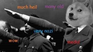 world war shibe. SHIBE IS LOVE, DOGE IS LIFFFEEEE. much hail. Doge is death, doge is destruction. funny Nazi german doge shibe lol