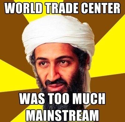 WTC was too mainstream. . wtc Mainstream bin laden