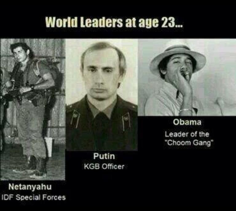 Choom Gang. Obama rocks.. leaders at 398 23... Obama Leader' of the Putin KGB Officer Netanyahu BF Scream Forces. And Josef Stalin was banging half of Asia And rightfully so Obama Putin Neta