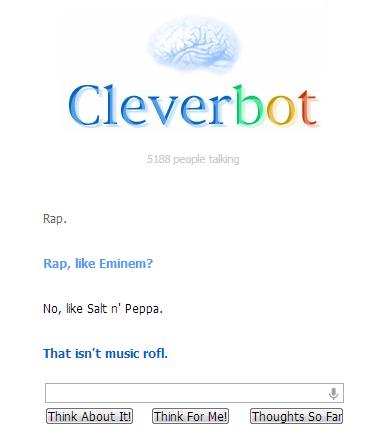 Cleverbot knows whats up. Salt n Peppa, HA!. Rap. Rap, like Eminem? No, like Salt n' Penna. That isn' t music rim. Cleverbot knows whats up Salt n Peppa HA! Rap like Eminem? No n' Penna That isn' t music rim