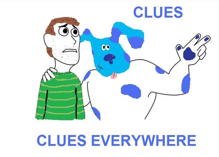 Clues. Yep. CLU ES EVERYWHERE blues clues meme everywhere funny