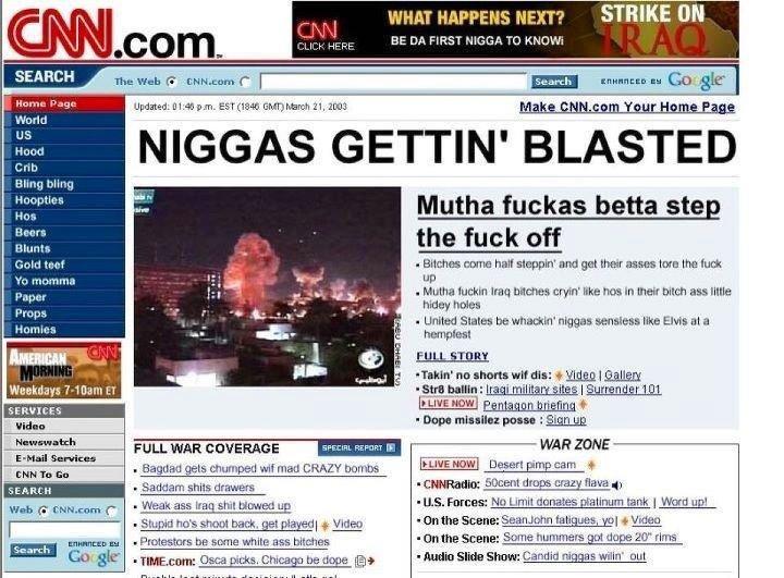 "CNN. Best news source ever. WHAT HAPPENS MEET? STRIKE "" Updated: ma INTI. EMU Marsch , man ital? NIGGAS GETTIN' BLASTED Mae iaito . m. ' t Mutha fuetas bath sta CNN Best news source ever WHAT HAPPENS MEET? STRIKE "" Updated: ma INTI EMU Marsch man ital? NIGGAS GETTIN' BLASTED Mae iaito m ' t Mutha fuetas bath sta"