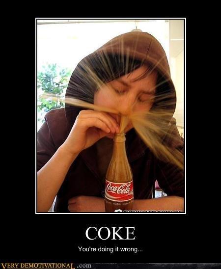 Coke. Doing it wrong. COKE doing '/ wrong. coke